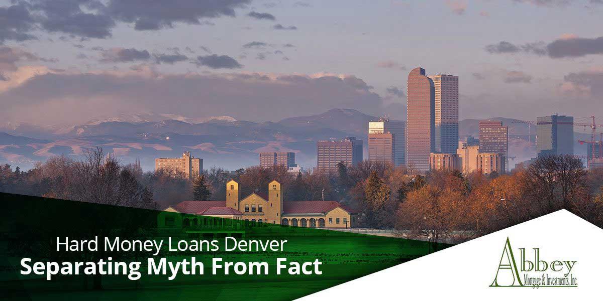 Hard Money Loans Denver – Separating Myth From Fact